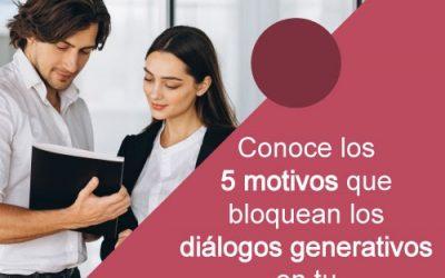 Conoce los 5 motivos que bloquean los diálogos generativos en tu equipo